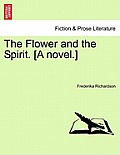The Flower and the Spirit. [A Novel.]
