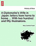 A Diplomatist's Wife in Japan: Letters from Home to Home ... with Two Hundred and Fifty Illustrations.