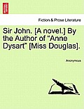 Sir John. [A Novel.] by the Author of Anne Dysart [Miss Douglas].