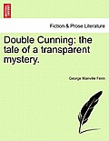 Double Cunning: The Tale of a Transparent Mystery. Vol. III.