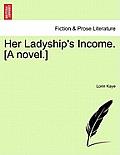 Her Ladyship's Income. [A Novel.]