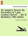Sir Jasper's Tenant. by the Author of Lady Audley's Secret ... [M. E. Braddon]. Fifth Edition.