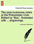 The Post-Humorous Notes of the Pickwickian Club. Edited by Bos. Illustrated with ... Engravings.