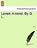 Loved. a Novel. by G. L.