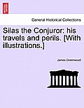 Silas the Conjuror: His Travels and Perils. [With Illustrations.]