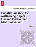 Engelsk L Sebog for Mellem- Og H Jere Klasser. F Rste Bind. Med Glossarium.