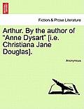 Arthur. by the Author of Anne Dysart [I.E. Christiana Jane Douglas].