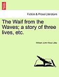 The Waif from the Waves; A Story of Three Lives, Etc.