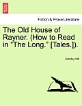 The Old House of Rayner. (How to Read in The Long. [Tales.]).