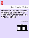 The Life of Thomas Wanless, Peasant. by the Author of Nicol Thain, Materialist, Etc. a New ... Edition.