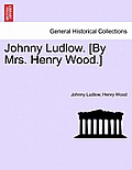 Johnny Ludlow. [By Mrs. Henry Wood.]