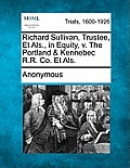 Richard Sullivan, Trustee, Et Als., in Equity, V. the Portland & Kennebec R.R. Co. Et Als.