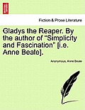 Gladys the Reaper. by the Author of Simplicity and Fascination [I.E. Anne Beale].