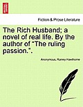 The Rich Husband; A Novel of Real Life. by the Author of The Ruling Passion..
