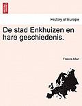 de Stad Enkhuizen En Hare Geschiedenis.