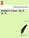 Mabel's Cross. by E. M. P.