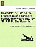 Scarsdale; Or, Life on the Lancashire and Yorkshire Border, Thirty Years Ago. [By Sir J. P. K. Shuttleworth.] Vol. II