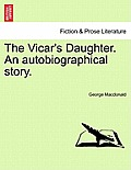 The Vicar's Daughter. an Autobiographical Story. Vol. III