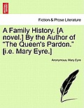 A Family History. [A Novel.] by the Author of The Queen's Pardon. [I.E. Mary Eyre.]