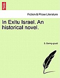In Exitu Israel. an Historical Novel. Vol. I