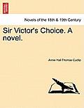 Sir Victor's Choice. a Novel.