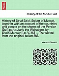 History of Seyd Said, Sultan of Muscat, Together with an Account of the Countries and People on the Shores of the Persian Gulf, Particularly the Wahab