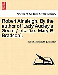Robert Ainsleigh. by the Author of 'Lady Audley's Secret, ' Etc. Vol. II