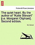 The Quiet Heart. by the Author of Katie Stewart [I.E. Margaret Oliphant]. Second Edition.