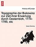 Topographie Der Bukowina Zur Zeit Ihrer Erwerlung Durch Oesterreich, 1774-1785, Etc