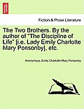 The Two Brothers. by the Author of The Discipline of Life [I.E. Lady Emily Charlotte Mary Ponsonby], Etc.