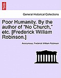 Poor Humanity. by the Author of No Church, Etc. [Frederick William Robinson.]