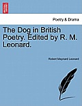 The Dog in British Poetry. Edited by R. M. Leonard.
