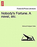 Nobody's Fortune. a Novel, Etc.