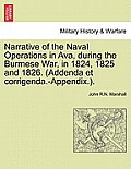 Narrative of the Naval Operations in Ava, During the Burmese War, in 1824, 1825 and 1826. (Addenda Et Corrigenda.-Appendix.).