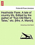 Heathside Farm. a Tale of Country Life. Edited by the Author of Two Old Men's Tales, Etc. [Mrs. A. Marsh]. Vol. II