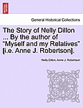 The Story of Nelly Dillon ... by the Author of Myself and My Relatives [I.E. Anne J. Robertson].