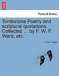 Tombstone Poetry and Scriptural Quotations. Collected ... by F. W. F. Ward, Etc.