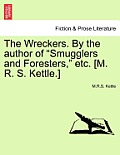 The Wreckers. by the Author of Smugglers and Foresters, Etc. [m. R. S. Kettle.]