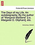 The Days of My Life. an Autobiography. by the Author of Margaret Maitland [I.E. Margaret O. Oliphant], Etc. Vol. III