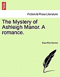 The Mystery of Ashleigh Manor. a Romance.