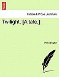 Twilight. [A Tale.]