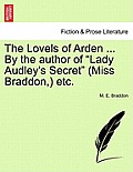 The Lovels of Arden ... by the Author of Lady Audley's Secret (Miss Braddon, ) Etc.