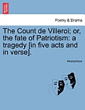 The Count de Villeroi; Or, the Fate of Patriotism: A Tragedy [In Five Acts and in Verse].