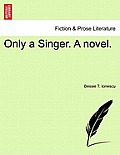 Only a Singer. a Novel.