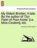 My Eldest Brother. a Tale. by the Author of 'Our Farm of Four Acres' [I.E. Miss-Coulton], Etc.