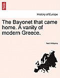 The Bayonet That Came Home. a Vanity of Modern Greece.