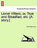 Lionel Villiers; Or, True and Steadfast, Etc. [A Story.]