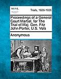 Proceedings of a General Court Martial, for the Trial of Maj. Gen. Fitz John Porter, U.S. Vols