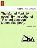 The Man of Mark. [A Novel.] by the Author of Richard Langdon [Janet Maughan].