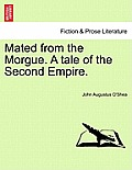 Mated from the Morgue. a Tale of the Second Empire.